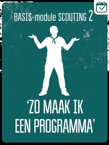 BASIS-MODULE II - ZO MAAK IK EEN PROGRAMMA @ Scouting Amby