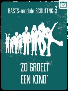 BASIS-MODULE III - ZO GROEIT EEN KIND @ Scouting Ulestraten